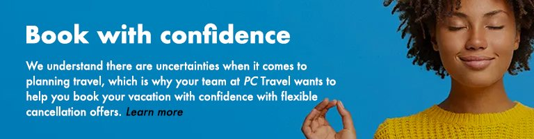 Book with confidence. We understand there are  uncertainties when it comes to  planning travel, which is why  your team at PC Travel wants to  help you book your vacation  with confidence with flexible  cancellation offers. Learn more