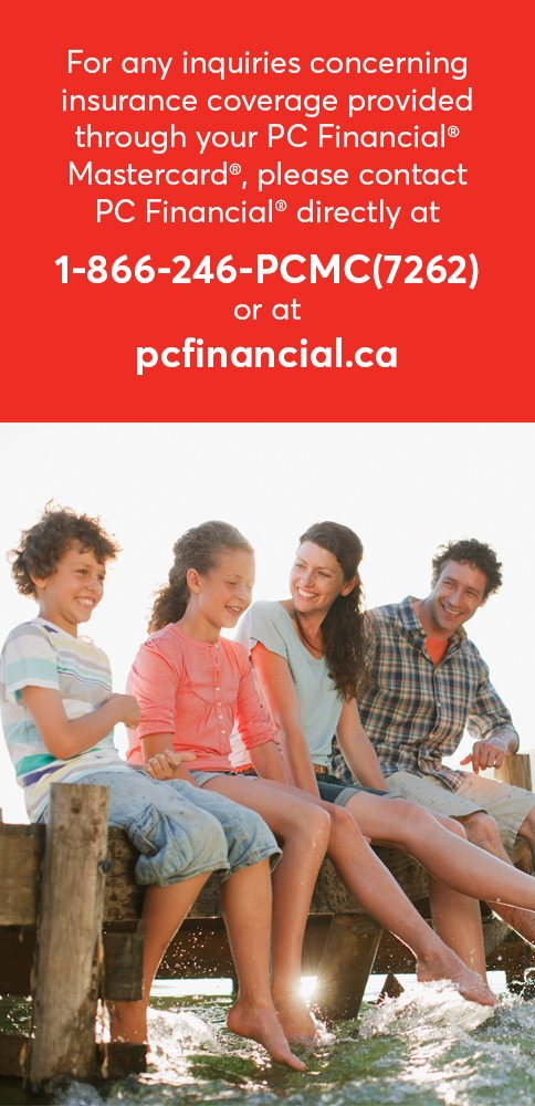 For any inquiries concerning Insurance coverage provided through your President's Choice Financial Mastercard, please contact PC Financial directly at 1-866-246-PCMC (7262) or at pcfinancial.ca